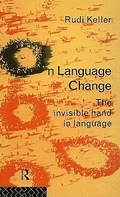 On Language Change: The Invisible Hand in Language  by  Rudi Keller