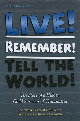 Live! Remember! Tell the World!: The Story of a Hidden Child Survivor of Transnistria  by  Sheina Medwed