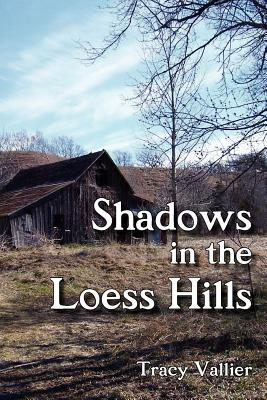 Shadows in the Loess Hills Tracy Vallier