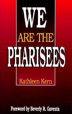 We Are the Pharisees Kathleen Kern
