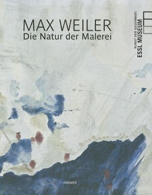 Max Weiler: The Nature of Painting  by  Max Weiler