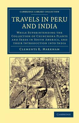Travels in Peru and India Clements Robert Markham