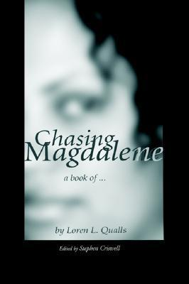 Chasing Magdalene: A Book Of...  by  Loren L. Qualls