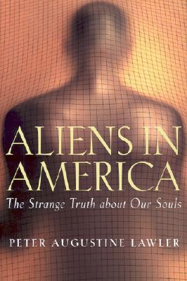Aliens in America: The Strange Truth about Our Souls  by  Peter Augustine Lawler