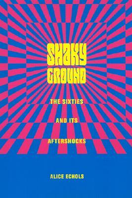 Shaky Ground: The 60s and Its Aftershocks  by  Alice Echols