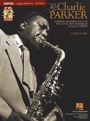 The Best of Charlie Parker: A Step-By-Step Breakdown of the Styles and Techniques of a Jazz Legend Mark Voelpel