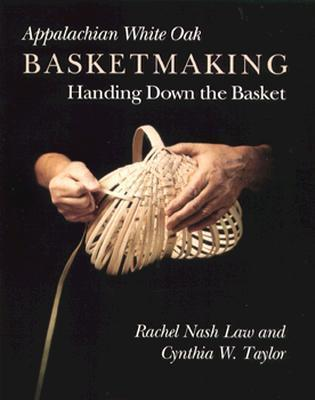 Appalachian White Oak Basketmaking: Handing Down Basket Rachel Nash Law