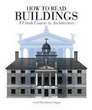 How To Read Buildings: A Crash Course In Architectural Literacy  by  Carol Davidson Cragoe
