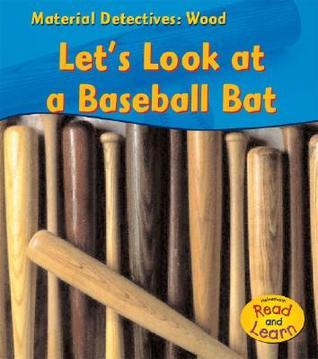Wood: Lets Look at a Baseball Bat  by  Angela Royston
