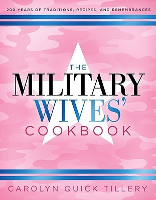 The Military Wives Cookbook: 200 Years of Traditions, Recipes, and Remembrances Carolyn Quick Tillery