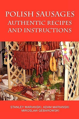 Polish Sausages, Authentic Recipes and Instructions Stanley Marianski