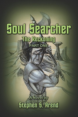 Soul Searcher, the Reckoning Part One Stephen S. Arend