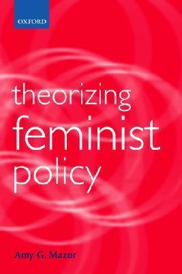 Theorizing Feminist Policy  by  Amy G. Mazur