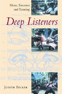 Deep Listeners: Music, Emotion, and Trancing  by  Judith Becker
