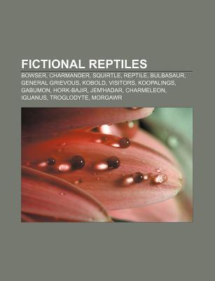 Fictional Reptiles: Bowser, Charmander, Squirtle, Reptile, Bulbasaur, General Grievous, Kobold, Visitors, Koopalings, Gabumon, Hork-Bajir  by  Source Wikipedia