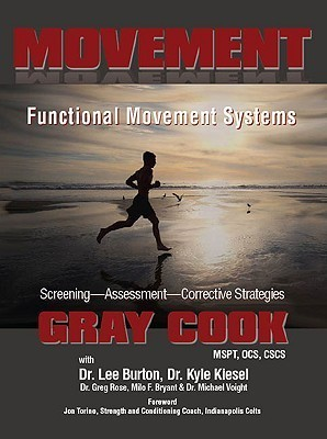 Movement: Functional Movement Systems: Screening, Assessment, Corrective Strategies  by  Gray Cook