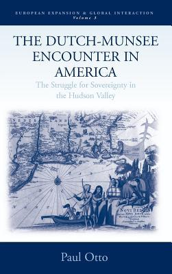 The Dutch-Munsee Encounter in America: The Struggle for Sovereignty in the Hudson Valley Paul Otto