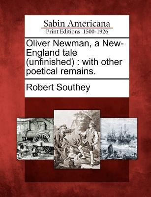 Oliver Newman, a New-England Tale (Unfinished): With Other Poetical Remains. Robert Southey
