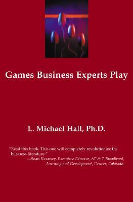 Games Business Experts Play L. Michael Hall