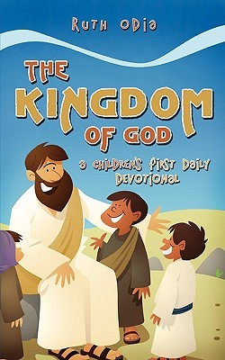 The Kingdom of God: A Childrens First Daily Devotional  by  Ruth Odia