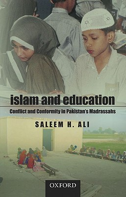 Islam and Education: Conflict and Conformity in Pakistans Madrassahs  by  Saleem H. Ali