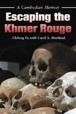 Escaping the Khmer Rouge: A Cambodian Memoir  by  Chileng Pa