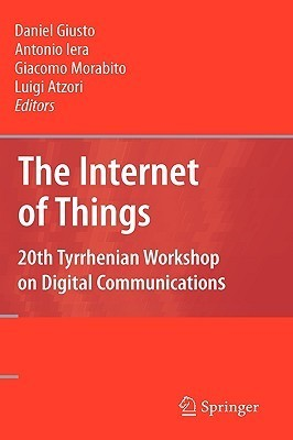 The Internet Of Things: 20th Tyrrhenian Workshop On Digital Communications  by  Daniel Giusto