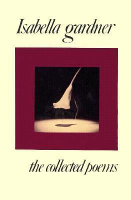 Isabella Gardner: The Collected Poems Isabella Gardner