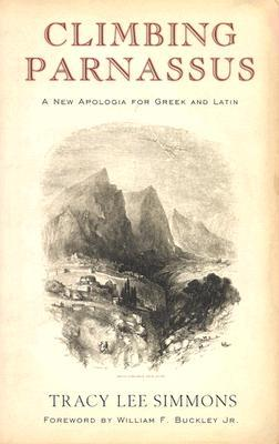 Climbing Parnassus: A New Apologia for Greek and Latin Tracy Lee Simmons