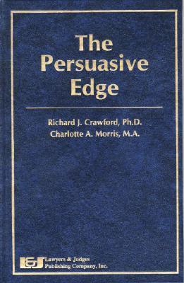 The Persuasive Edge  by  Richard J. Crawford