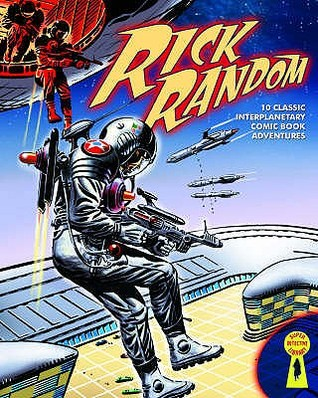 Rick Random: Space Detective: 10 Classic Interplanetary Comic Book Adventures Steve Holland