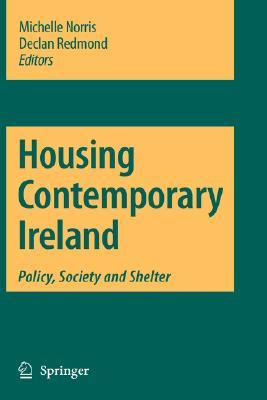 Housing Contemporary Ireland: Policy, Society and Shelter Michelle Norris