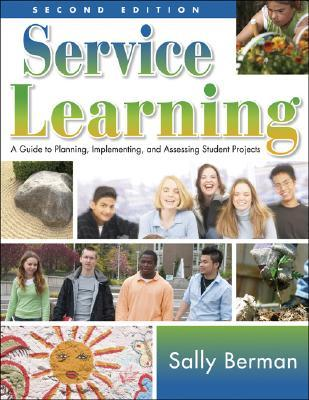 Service Learning: A Guide to Planning, Implementing, and Assessing Student Projects Sally Berman