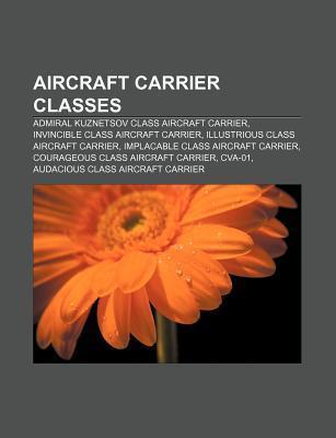 Aircraft Carrier Classes: Admiral Kuznetsov Class Aircraft Carrier, Invincible Class Aircraft Carrier, Illustrious Class Aircraft Carrier  by  Source Wikipedia