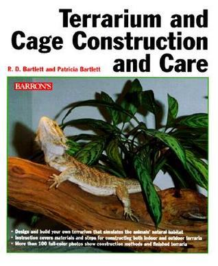 Terrarium and Cage, Construction and Care Richard Bartlett