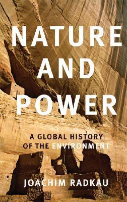 Nature and Power: A Global History of the Environment  by  Joachim Radkau