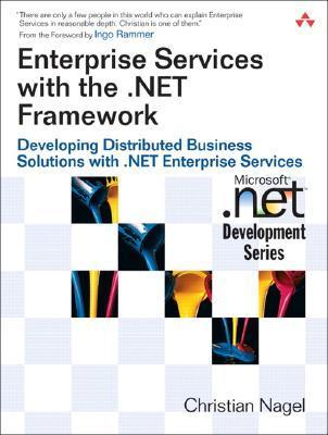 Enterprise Services with the .Net Framework: Developing Distributed Business Solutions with .Net Enterprise Services Christian Nagel