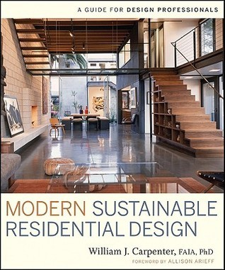 Modern Sustainable Residential Design: A Guide for Design Professionals  by  William J. Carpenter