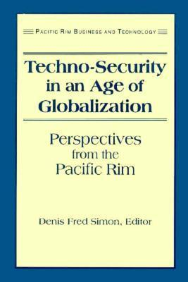 Techo-Security in an Age of Globalization: Perspectives from the Pacific Rim  by  Denis Fred Simon