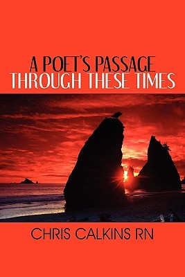 A Poets Passage Through These Times  by  Chris Calkins