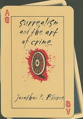 Surrealism and the Art of Crime Jonathan P. Eburne