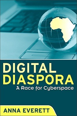 Digital Diaspora: A Race for Cyberspace  by  Anna Everett