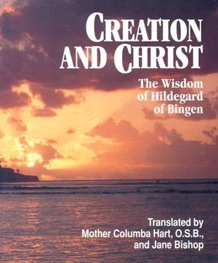 Creation and Christ: The Wisdom of Hildegard of Bingen Kathleen A. Walsh