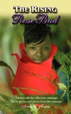 The Rising Rosebud: The Lady with the Millennium Message. Nelson Iwejua