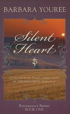 Silent Heart: Seventeenth-Century Italy Comes Alive in This Historical Romance Barbara Youree