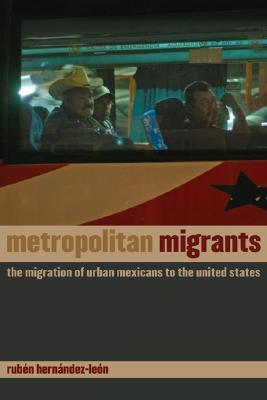 Metropolitan Migrants: The Migration of Urban Mexicans to the United States Rubén Hernández-León