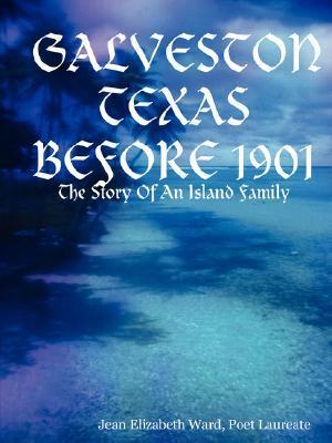 Galveston Texas: Before 1901 Jean Elizabeth Ward