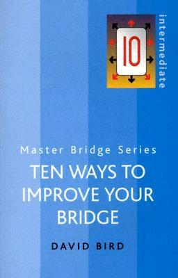 Ten Ways to Improve Your Bridge David Bird