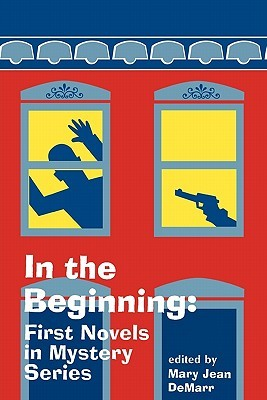 In the Beginning: First Novels in Mystery Series Mary Jean DeMarr