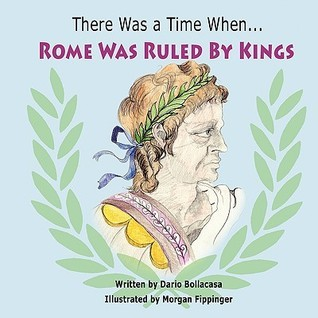There Was a Time When Rome Was Ruled  by  Kings by Dario Bollacasa